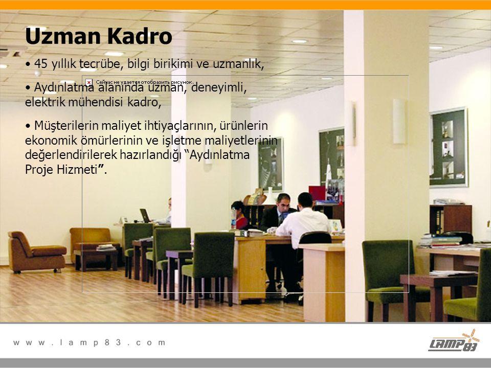 Uzman Kadro • 45 yıllık tecrübe, bilgi birikimi ve uzmanlık, • Aydınlatma alanında uzman, deneyimli, elektrik mühendisi kadro, • Müşterilerin maliyet
