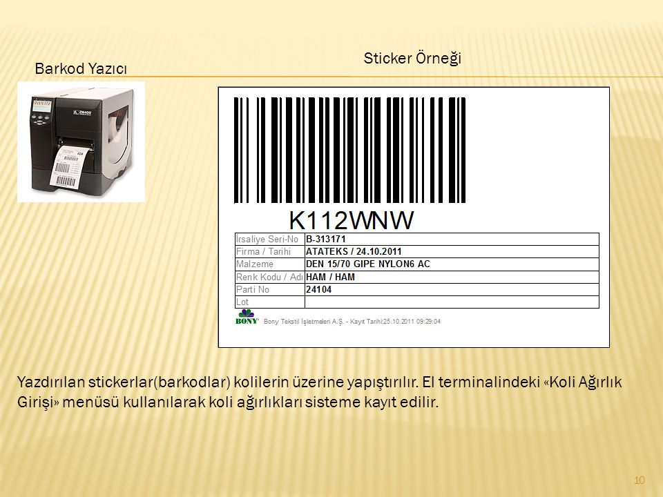 Barkod Yazıcı Sticker Örneği Yazdırılan stickerlar(barkodlar) kolilerin üzerine yapıştırılır. El terminalindeki «Koli Ağırlık Girişi» menüsü kullanıla