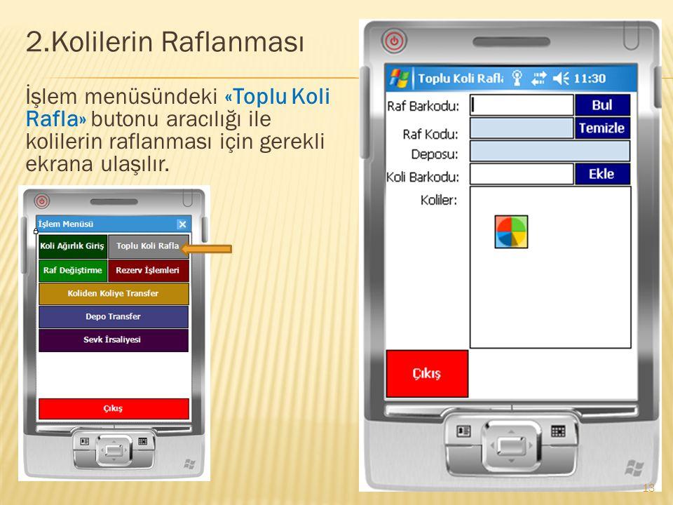 2.Kolilerin Raflanması İşlem menüsündeki «Toplu Koli Rafla» butonu aracılığı ile kolilerin raflanması için gerekli ekrana ulaşılır. 13