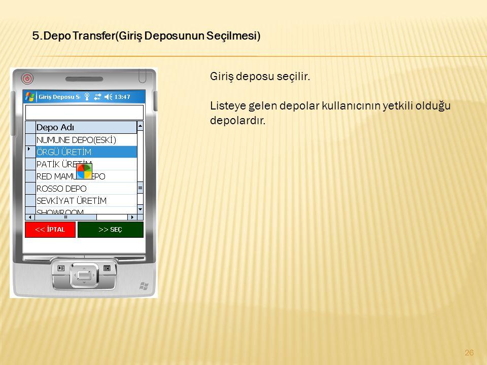 5.Depo Transfer(Giriş Deposunun Seçilmesi) Giriş deposu seçilir. Listeye gelen depolar kullanıcının yetkili olduğu depolardır. 26