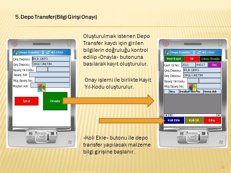5.Depo Transfer(Bilgi Girişi Onayı) Oluşturulmak istenen Depo Transfer kaydı için girilen bilgilerin doğruluğu kontrol edilip «Onayla» butonuna basıla