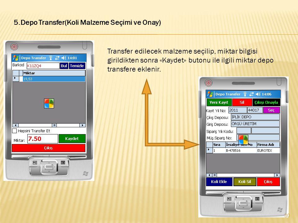 5.Depo Transfer(Koli Malzeme Seçimi ve Onay) Transfer edilecek malzeme seçilip, miktar bilgisi girildikten sonra «Kaydet» butonu ile ilgili miktar dep