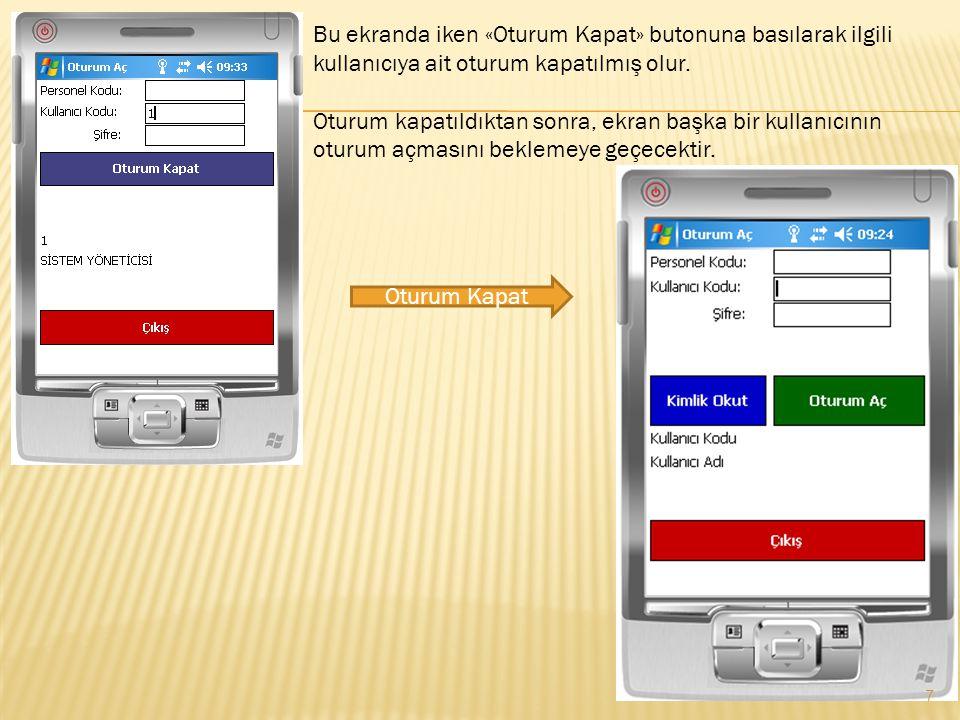 Bu ekranda iken «Oturum Kapat» butonuna basılarak ilgili kullanıcıya ait oturum kapatılmış olur. Oturum kapatıldıktan sonra, ekran başka bir kullanıcı