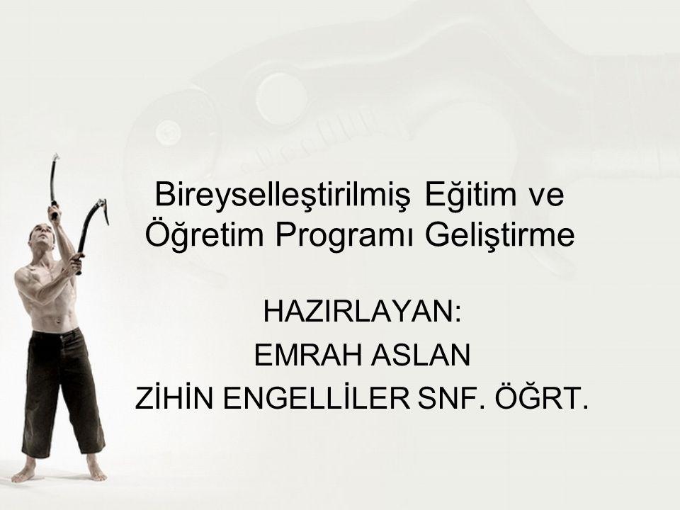 Bireyselleştirilmiş Eğitim ve Öğretim Programı Geliştirme HAZIRLAYAN: EMRAH ASLAN ZİHİN ENGELLİLER SNF. ÖĞRT.