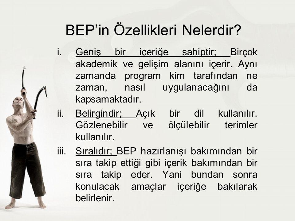 BEP'in Özellikleri Nelerdir? i.Geniş bir içeriğe sahiptir; Birçok akademik ve gelişim alanını içerir. Aynı zamanda program kim tarafından ne zaman, na