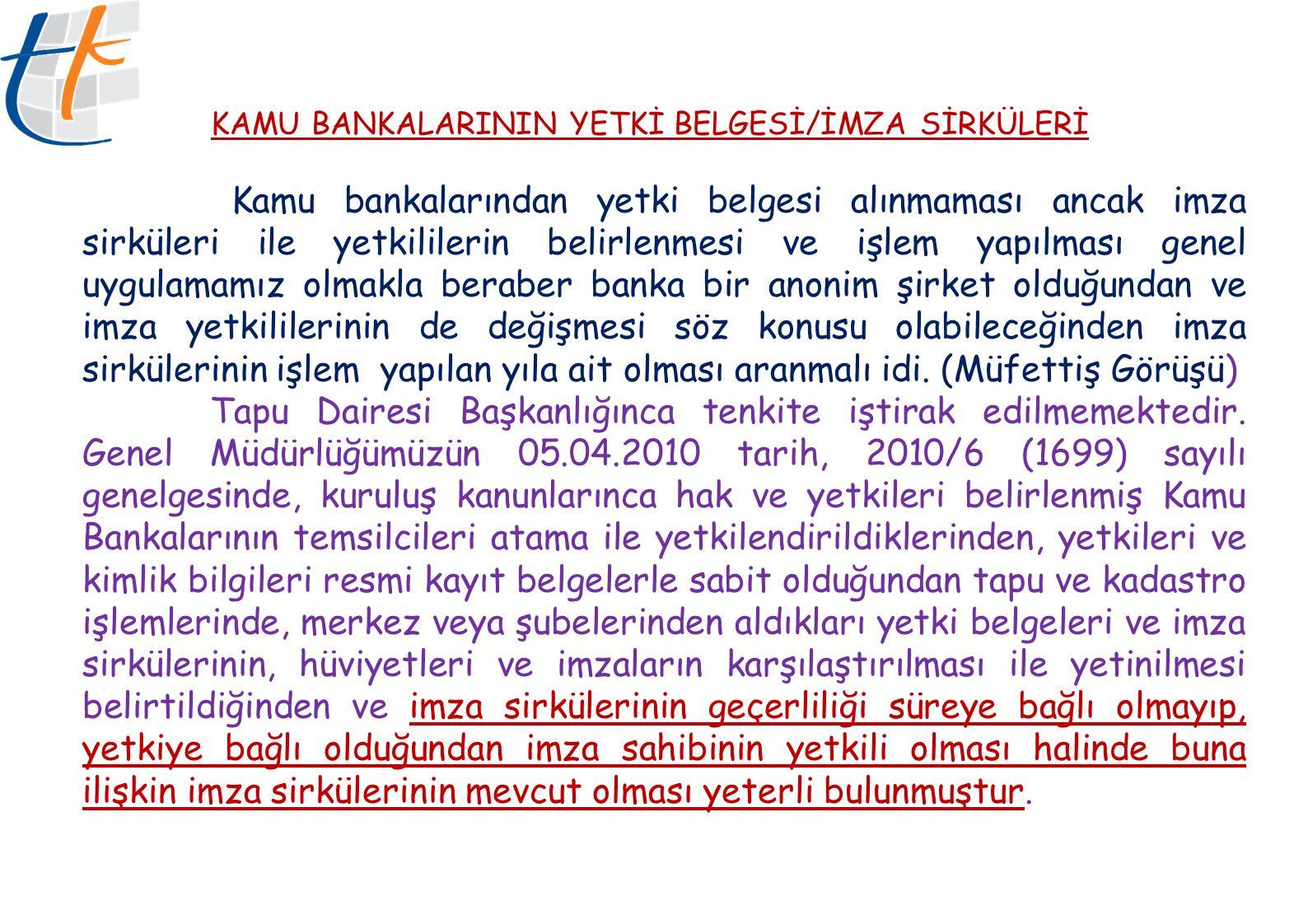 KAMU BANKALARININ YETKİ BELGESİ/İMZA SİRKÜLERİ Kamu bankalarından yetki belgesi alınmaması ancak imza sirküleri ile yetkililerin belirlenmesi ve işlem