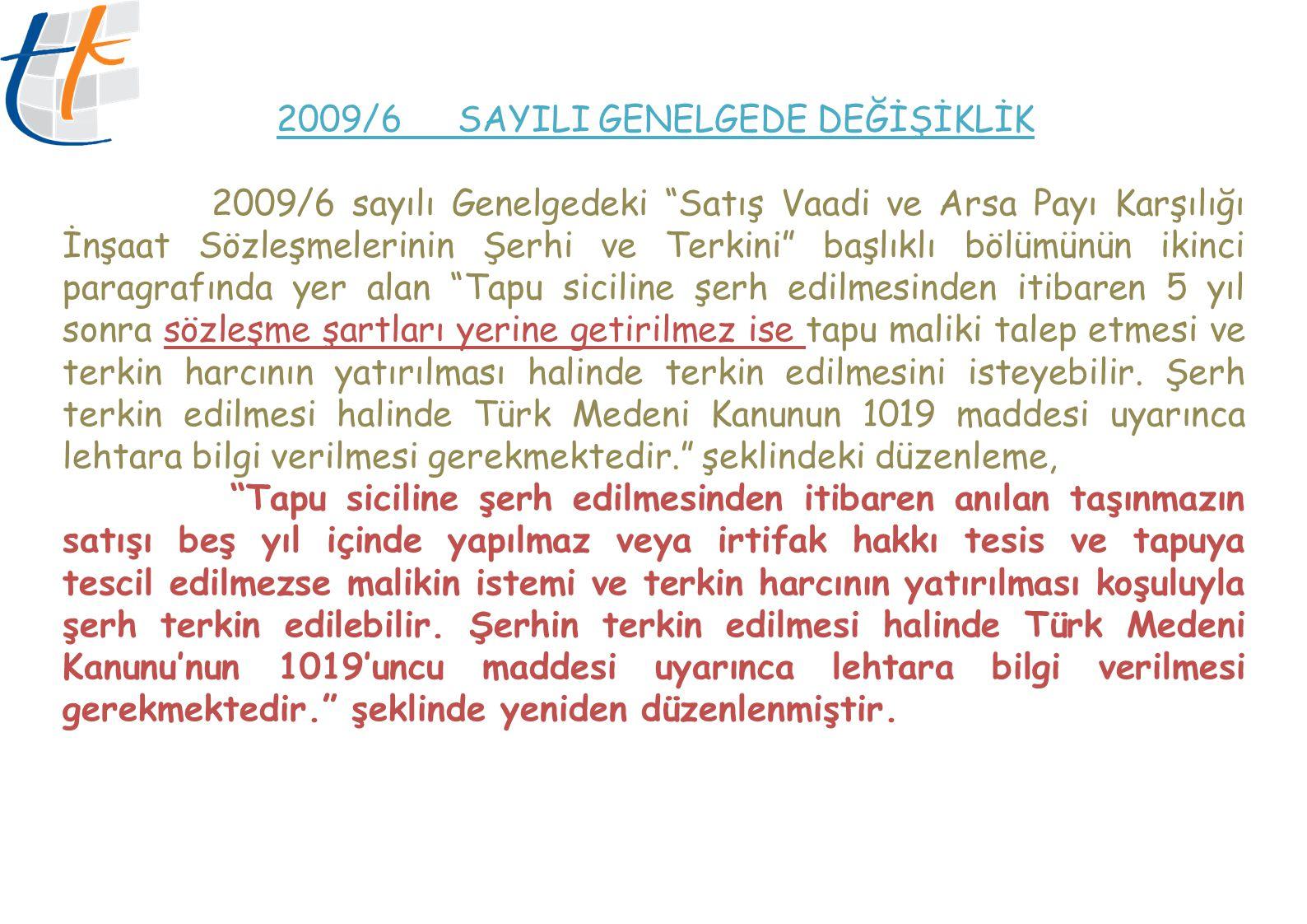 """2009/6 SAYILI GENELGEDE DEĞİŞİKLİK 2009/6 sayılı Genelgedeki """"Satış Vaadi ve Arsa Payı Karşılığı İnşaat Sözleşmelerinin Şerhi ve Terkini"""" başlıklı böl"""
