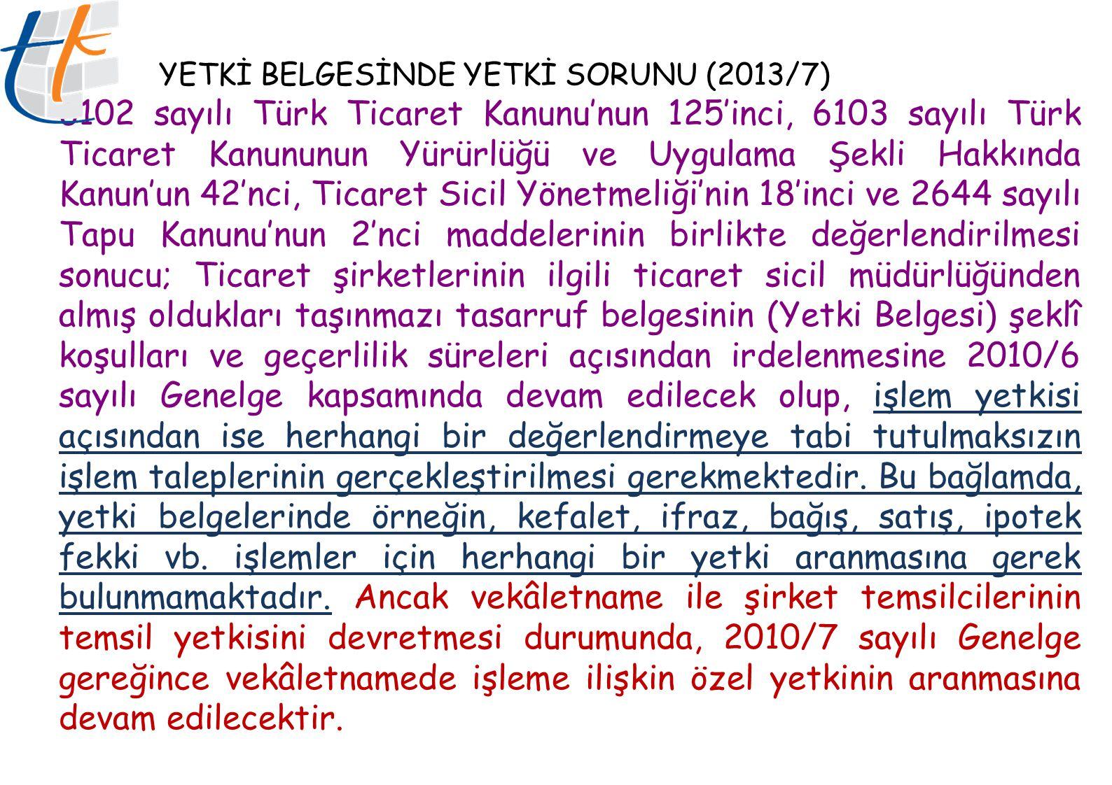 YETKİ BELGESİNDE YETKİ SORUNU (2013/7) 6102 sayılı Türk Ticaret Kanunu'nun 125'inci, 6103 sayılı Türk Ticaret Kanununun Yürürlüğü ve Uygulama Şekli Ha