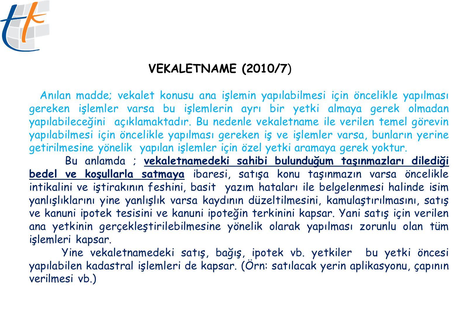 VEKALETNAME (2010/7) Anılan madde; vekalet konusu ana işlemin yapılabilmesi için öncelikle yapılması gereken işlemler varsa bu işlemlerin ayrı bir yet