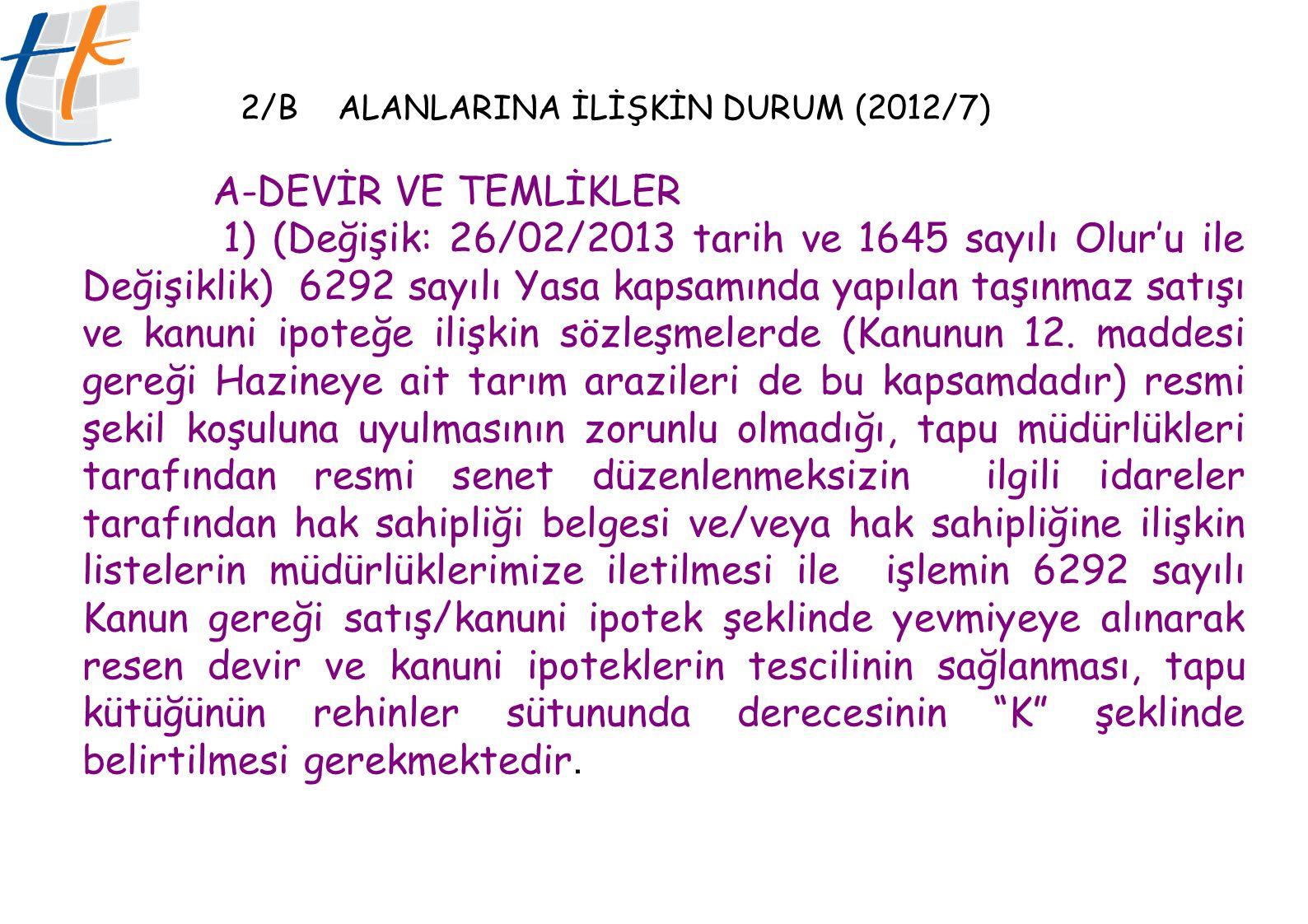 2/B ALANLARINA İLİŞKİN DURUM (2012/7) A-DEVİR VE TEMLİKLER 1) (Değişik: 26/02/2013 tarih ve 1645 sayılı Olur'u ile Değişiklik) 6292 sayılı Yasa kapsam