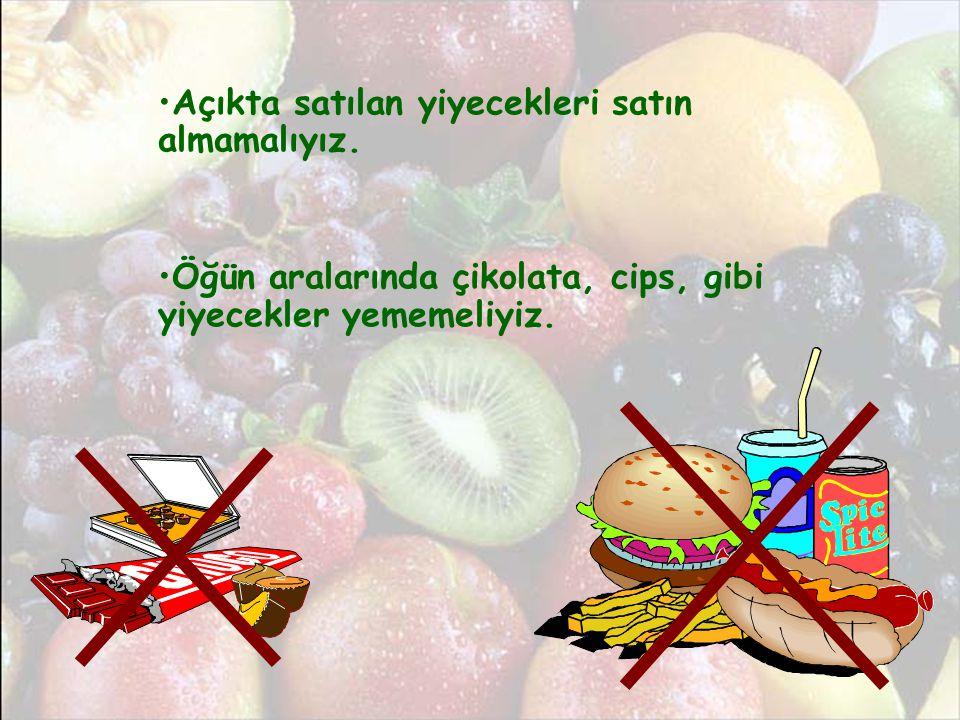 •Açıkta satılan yiyecekleri satın almamalıyız. •Öğün aralarında çikolata, cips, gibi yiyecekler yememeliyiz.
