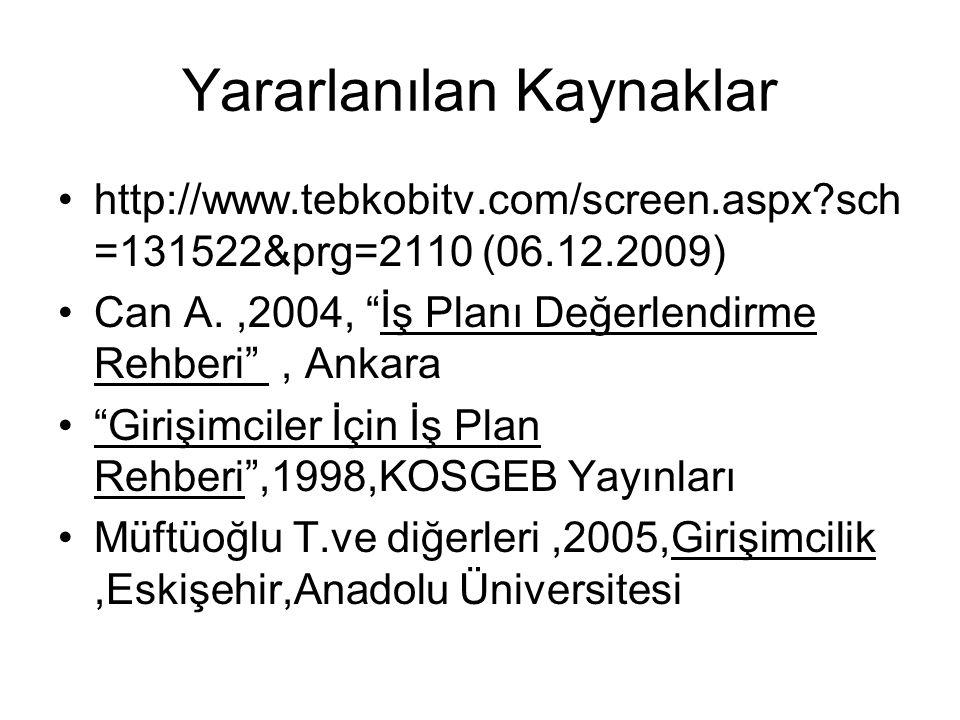 """Yararlanılan Kaynaklar •http://www.tebkobitv.com/screen.aspx?sch =131522&prg=2110 (06.12.2009) •Can A.,2004, """"İş Planı Değerlendirme Rehberi"""", Ankara"""