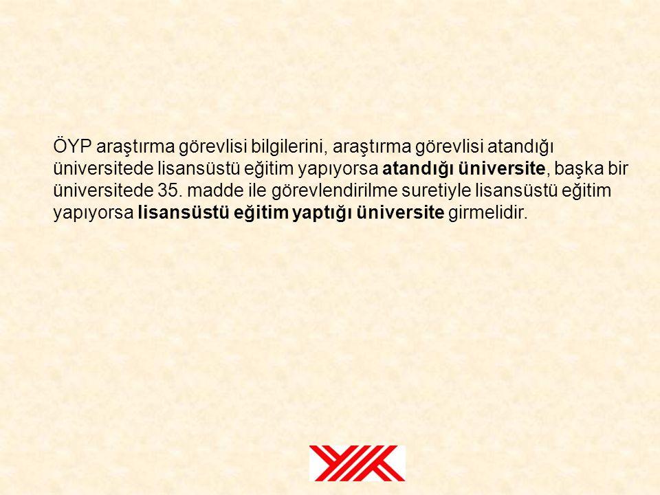 ÖYP araştırma görevlisi bilgilerini, araştırma görevlisi atandığı üniversitede lisansüstü eğitim yapıyorsa atandığı üniversite, başka bir üniversitede