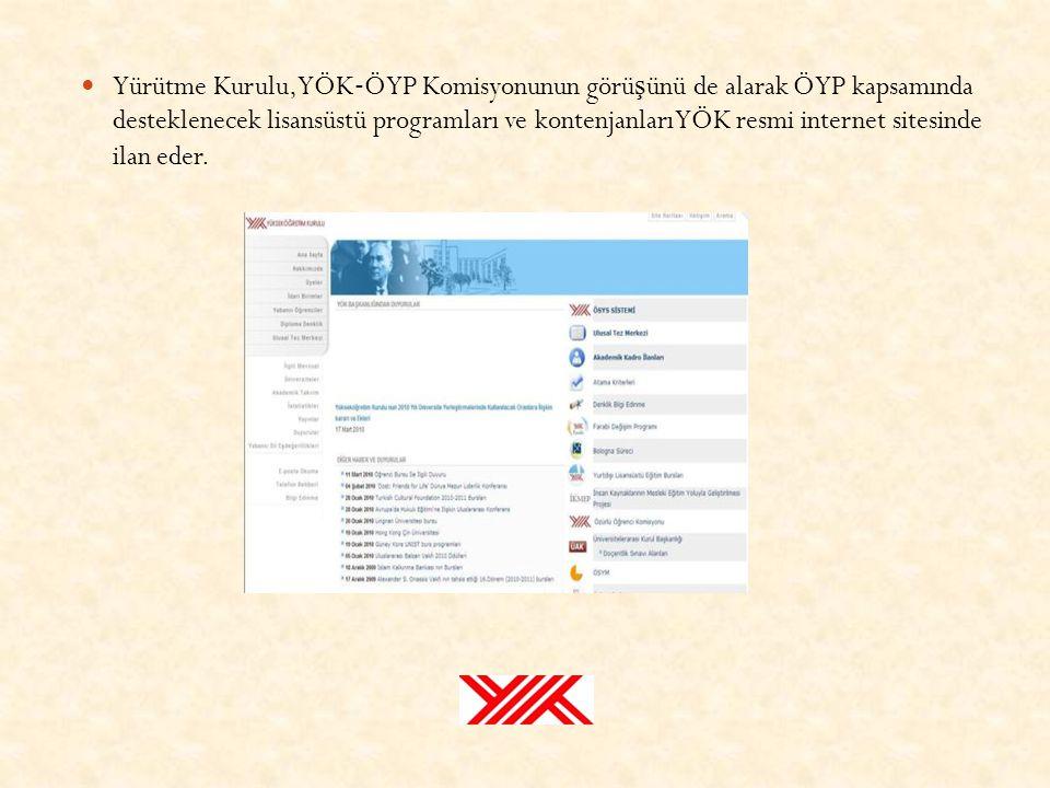  Yürütme Kurulu, YÖK ‐ ÖYP Komisyonunun görü ş ünü de alarak ÖYP kapsamında desteklenecek lisansüstü programları ve kontenjanları YÖK resmi internet sitesinde ilan eder.