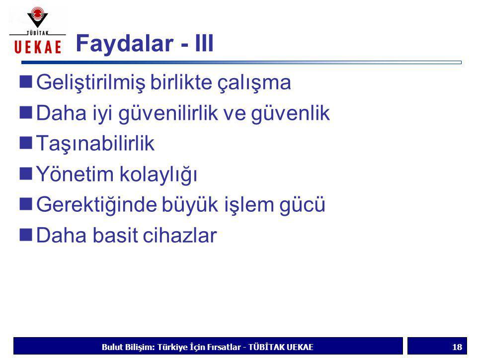 Faydalar - III  Geliştirilmiş birlikte çalışma  Daha iyi güvenilirlik ve güvenlik  Taşınabilirlik  Yönetim kolaylığı  Gerektiğinde büyük işlem gü
