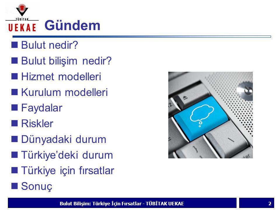 Bulut nedir - I  Ağ topolojisinde bulut = internet,  İnternet altyapı ve ortamının detayından soyutlar Bulut Bilişim: Türkiye İçin Fırsatlar - TÜBİTAK UEKAE3