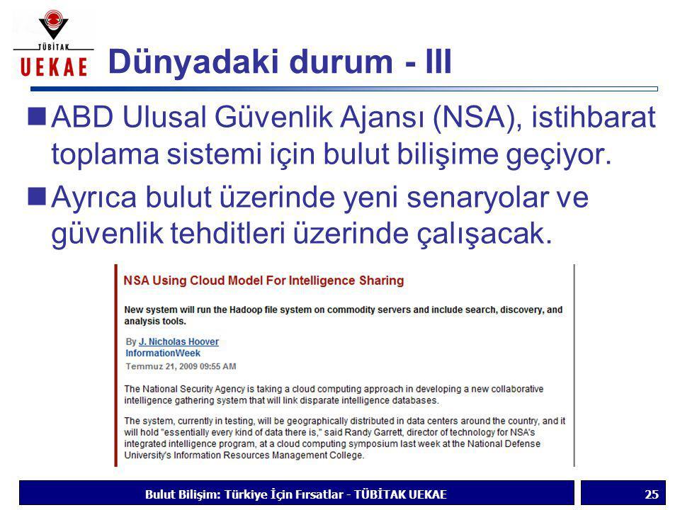 Dünyadaki durum - III  ABD Ulusal Güvenlik Ajansı (NSA), istihbarat toplama sistemi için bulut bilişime geçiyor.  Ayrıca bulut üzerinde yeni senaryo