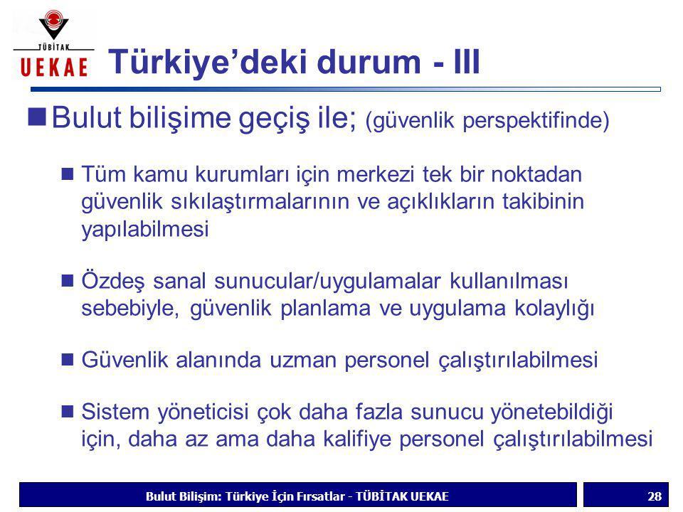 Türkiye'deki durum - III  Bulut bilişime geçiş ile; (güvenlik perspektifinde)  Tüm kamu kurumları için merkezi tek bir noktadan güvenlik sıkılaştırm