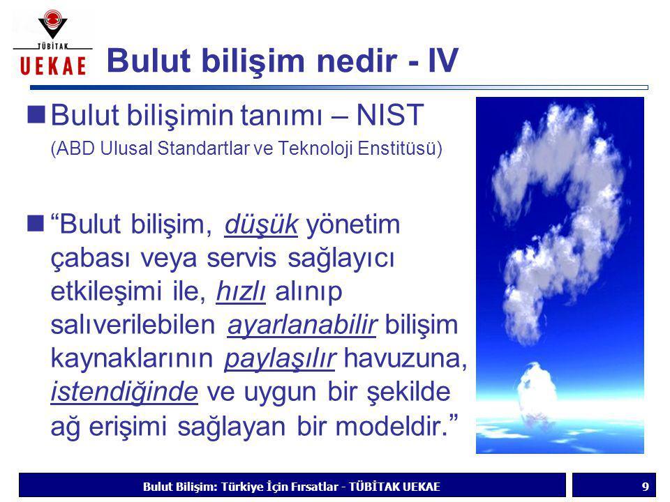 """Bulut bilişim nedir - IV  Bulut bilişimin tanımı – NIST (ABD Ulusal Standartlar ve Teknoloji Enstitüsü)  """"Bulut bilişim, düşük yönetim çabası veya s"""