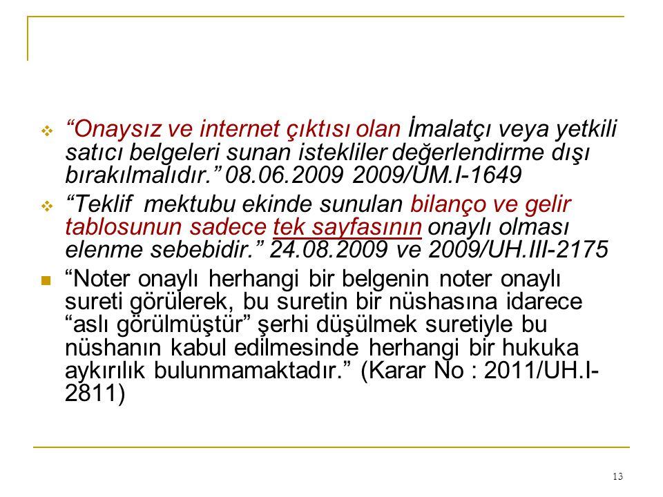 """13  """"Onaysız ve internet çıktısı olan İmalatçı veya yetkili satıcı belgeleri sunan istekliler değerlendirme dışı bırakılmalıdır."""" 08.06.2009 2009/UM."""