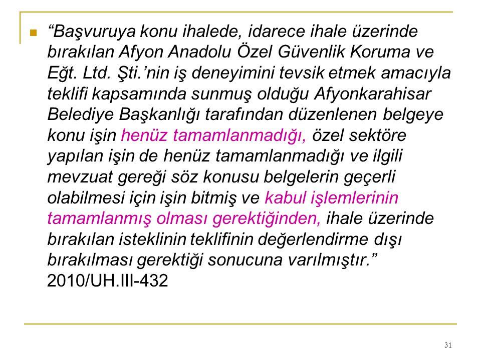 """31  """"Başvuruya konu ihalede, idarece ihale üzerinde bırakılan Afyon Anadolu Özel Güvenlik Koruma ve Eğt. Ltd. Şti.'nin iş deneyimini tevsik etmek ama"""