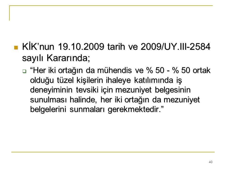 """40  KİK'nun 19.10.2009 tarih ve 2009/UY.III-2584 sayılı Kararında;  """"Her iki ortağın da mühendis ve % 50 - % 50 ortak olduğu tüzel kişilerin ihaleye"""