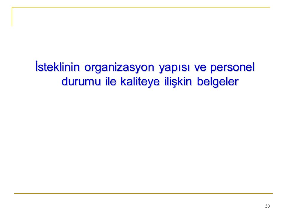 50 İsteklinin organizasyon yapısı ve personel durumu ile kaliteye ilişkin belgeler