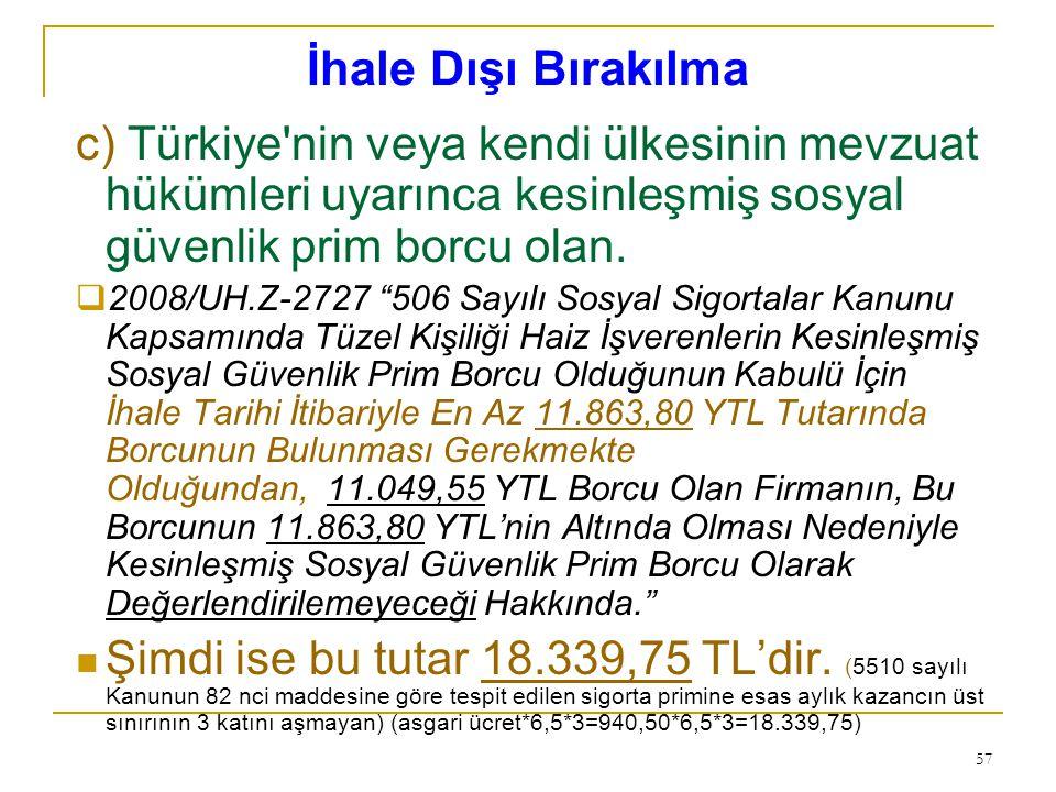 """57 c) Türkiye'nin veya kendi ülkesinin mevzuat hükümleri uyarınca kesinleşmiş sosyal güvenlik prim borcu olan.  2008/UH.Z-2727 """"506 Sayılı Sosyal Sig"""