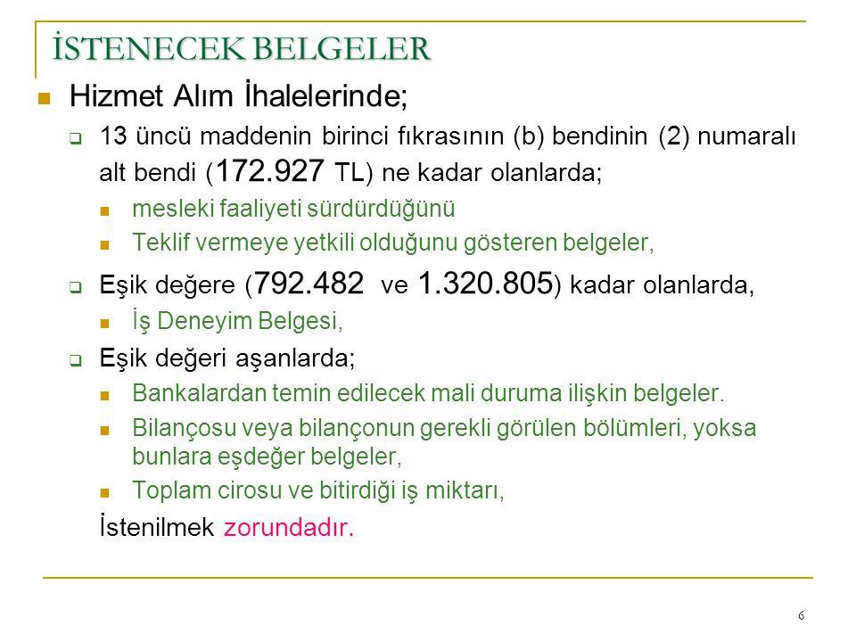 6 İSTENECEK BELGELER  Hizmet Alım İhalelerinde;  13 üncü maddenin birinci fıkrasının (b) bendinin (2) numaralı alt bendi ( 172.927 TL) ne kadar olan