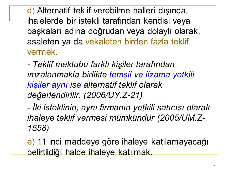 69 d) Alternatif teklif verebilme halleri dışında, ihalelerde bir istekli tarafından kendisi veya başkaları adına doğrudan veya dolaylı olarak, asalet