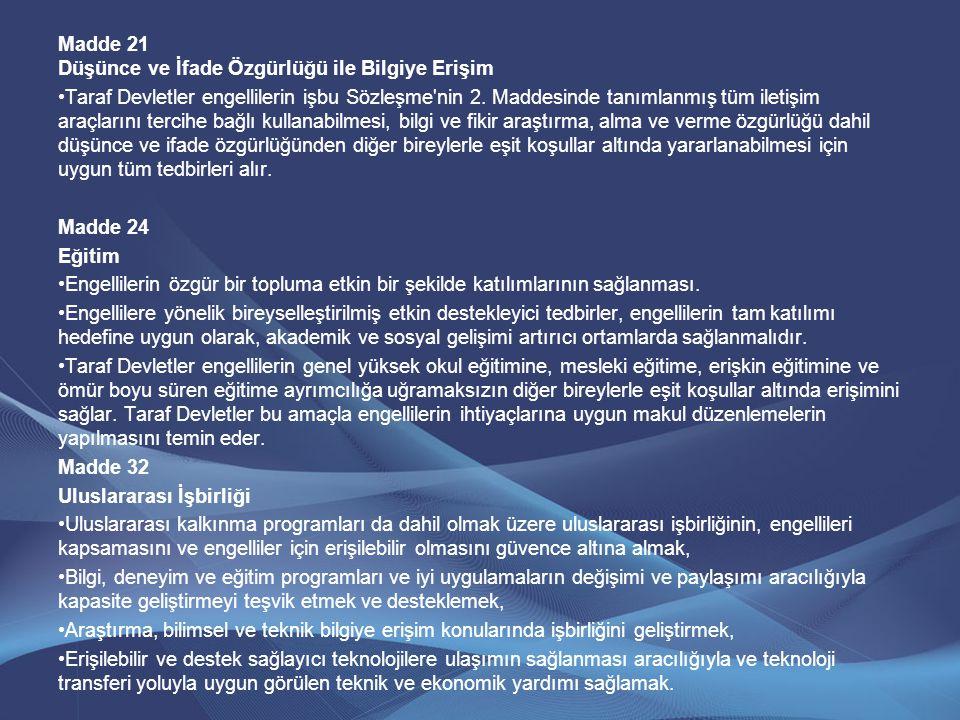 Madde 21 Düşünce ve İfade Özgürlüğü ile Bilgiye Erişim •Taraf Devletler engellilerin işbu Sözleşme'nin 2. Maddesinde tanımlanmış tüm iletişim araçları