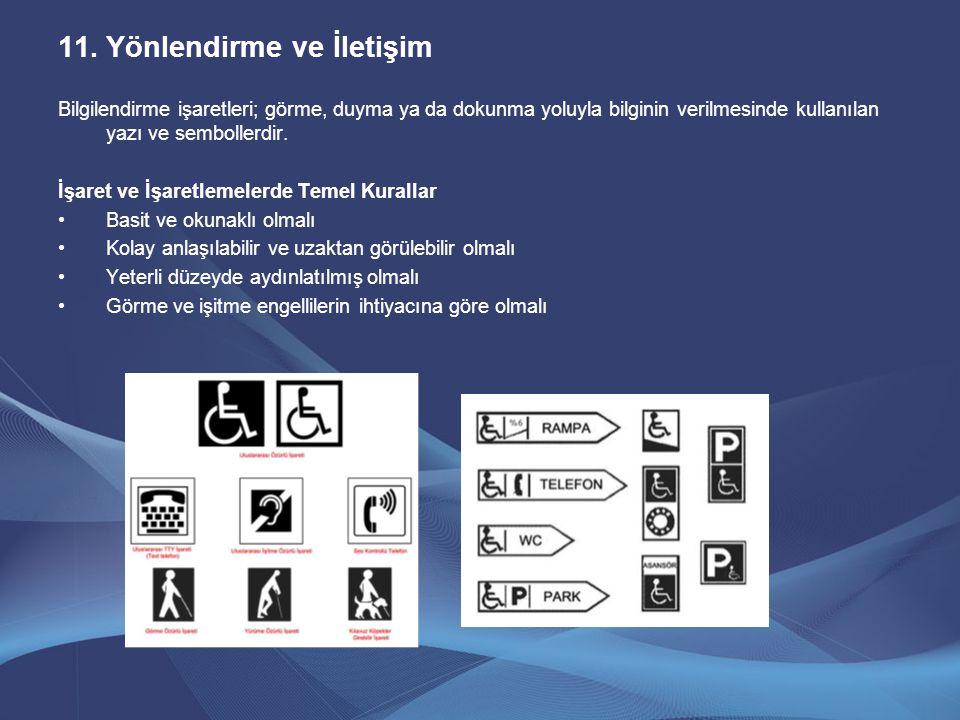 11.Yönlendirme ve İletişim Bilgilendirme işaretleri; görme, duyma ya da dokunma yoluyla bilginin verilmesinde kullanılan yazı ve sembollerdir. İşaret