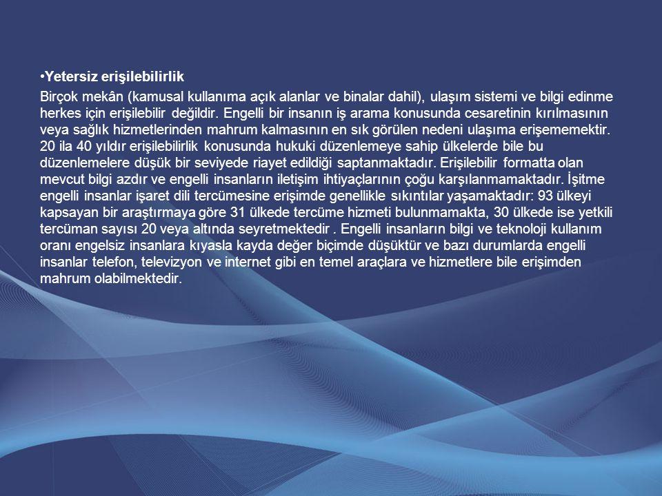 •Yetersiz erişilebilirlik Birçok mekân (kamusal kullanıma açık alanlar ve binalar dahil), ulaşım sistemi ve bilgi edinme herkes için erişilebilir deği