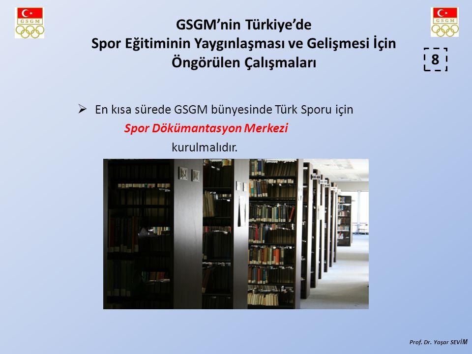  En kısa sürede GSGM bünyesinde Türk Sporu için Spor Dökümantasyon Merkezi kurulmalıdır. 8 GSGM'nin Türkiye'de Spor Eğitiminin Yaygınlaşması ve Geliş