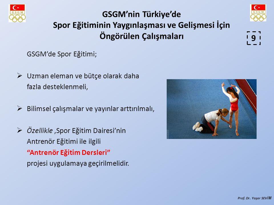 GSGM'de Spor Eğitimi;  Uzman eleman ve bütçe olarak daha fazla desteklenmeli,  Bilimsel çalışmalar ve yayınlar arttırılmalı,  Özellikle,Spor Eğitim Dairesi'nin Antrenör Eğitimi ile ilgili Antrenör Eğitim Dersleri projesi uygulamaya geçirilmelidir.