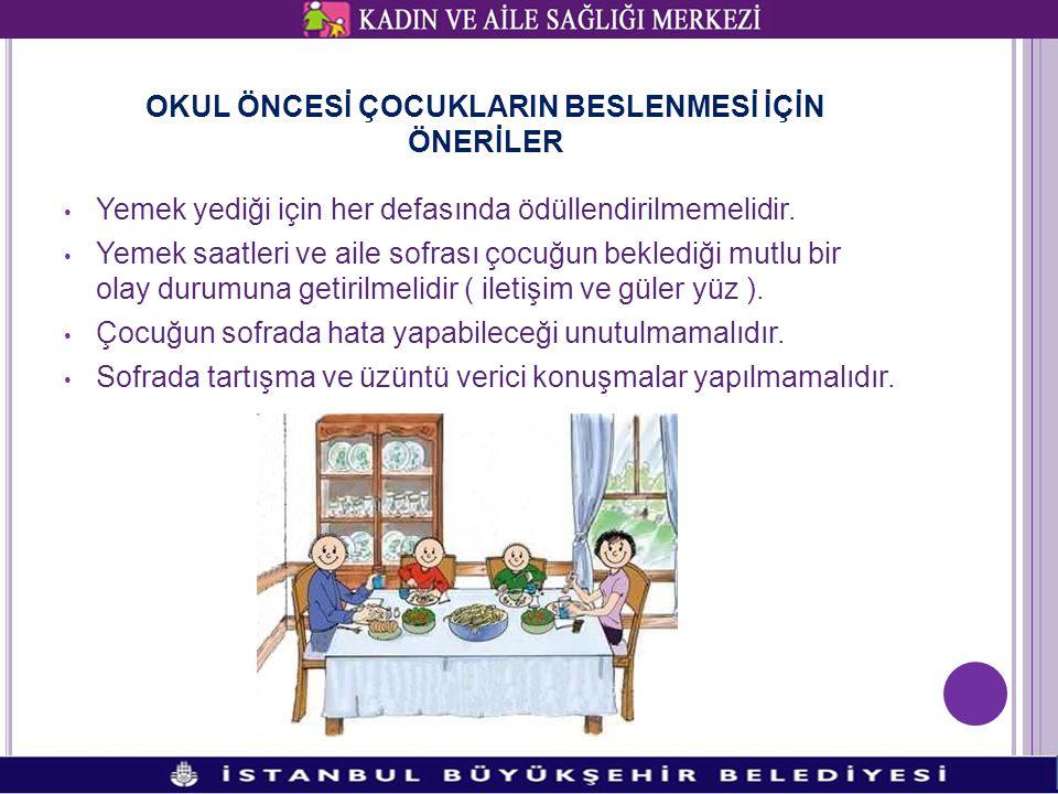 OKUL ÖNCESİ ÇOCUKLARIN BESLENMESİ İÇİN ÖNERİLER • Yemek yediği için her defasında ödüllendirilmemelidir. • Yemek saatleri ve aile sofrası çocuğun bekl