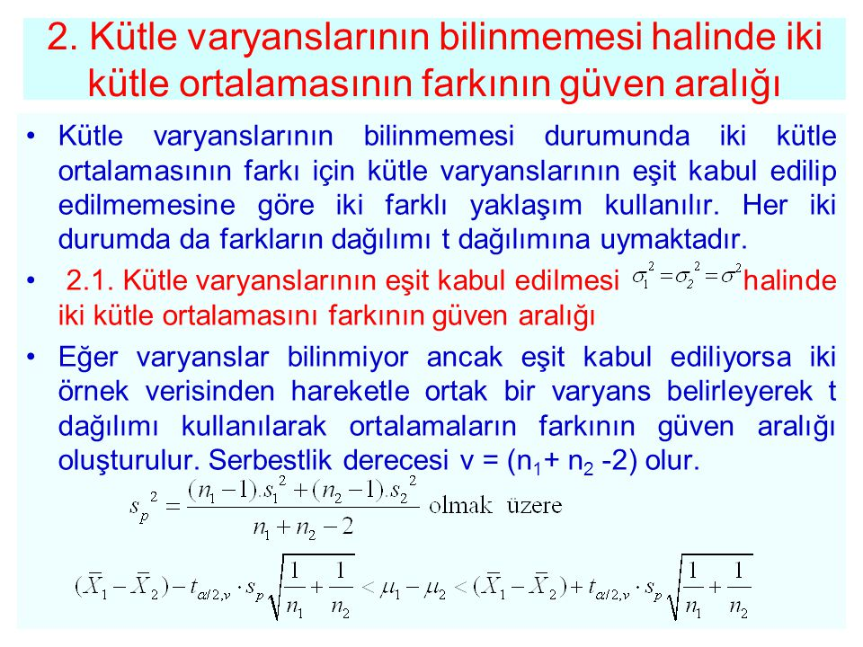 •Kütle varyanslarının bilinmemesi durumunda iki kütle ortalamasının farkı için kütle varyanslarının eşit kabul edilip edilmemesine göre iki farklı yak