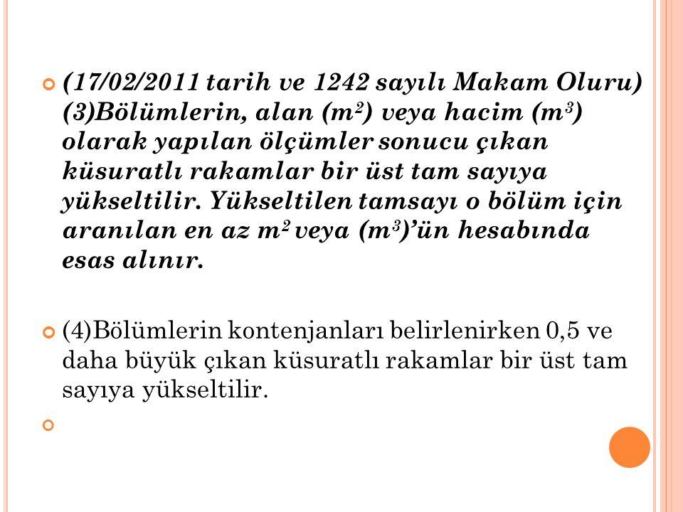 (17/02/2011 tarih ve 1242 sayılı Makam Oluru) (3)Bölümlerin, alan (m 2 ) veya hacim (m 3 ) olarak yapılan ölçümler sonucu çıkan küsuratlı rakamlar bir