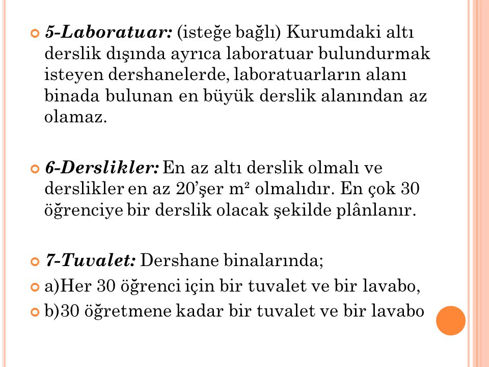 5-Laboratuar: (isteğe bağlı) Kurumdaki altı derslik dışında ayrıca laboratuar bulundurmak isteyen dershanelerde, laboratuarların alanı binada bulunan