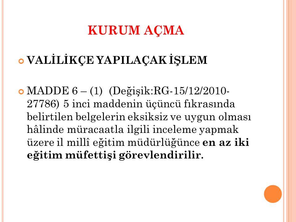 KURUM AÇMA VALİLİKÇE YAPILAÇAK İŞLEM MADDE 6 – (1) (Değişik:RG-15/12/2010- 27786) 5 inci maddenin üçüncü fıkrasında belirtilen belgelerin eksiksiz ve