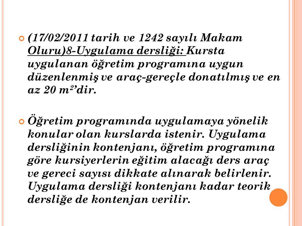 (17/02/2011 tarih ve 1242 sayılı Makam Oluru)8-Uygulama dersliği: Kursta uygulanan öğretim programına uygun düzenlenmiş ve araç-gereçle donatılmış ve