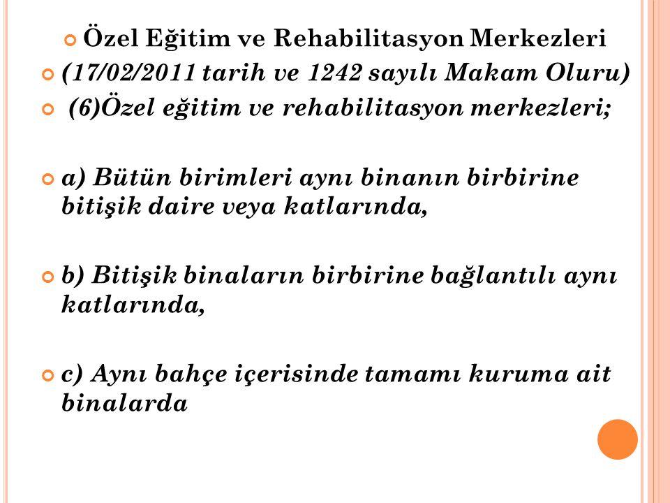 Özel Eğitim ve Rehabilitasyon Merkezleri (17/02/2011 tarih ve 1242 sayılı Makam Oluru) (6)Özel eğitim ve rehabilitasyon merkezleri; a) Bütün birimleri