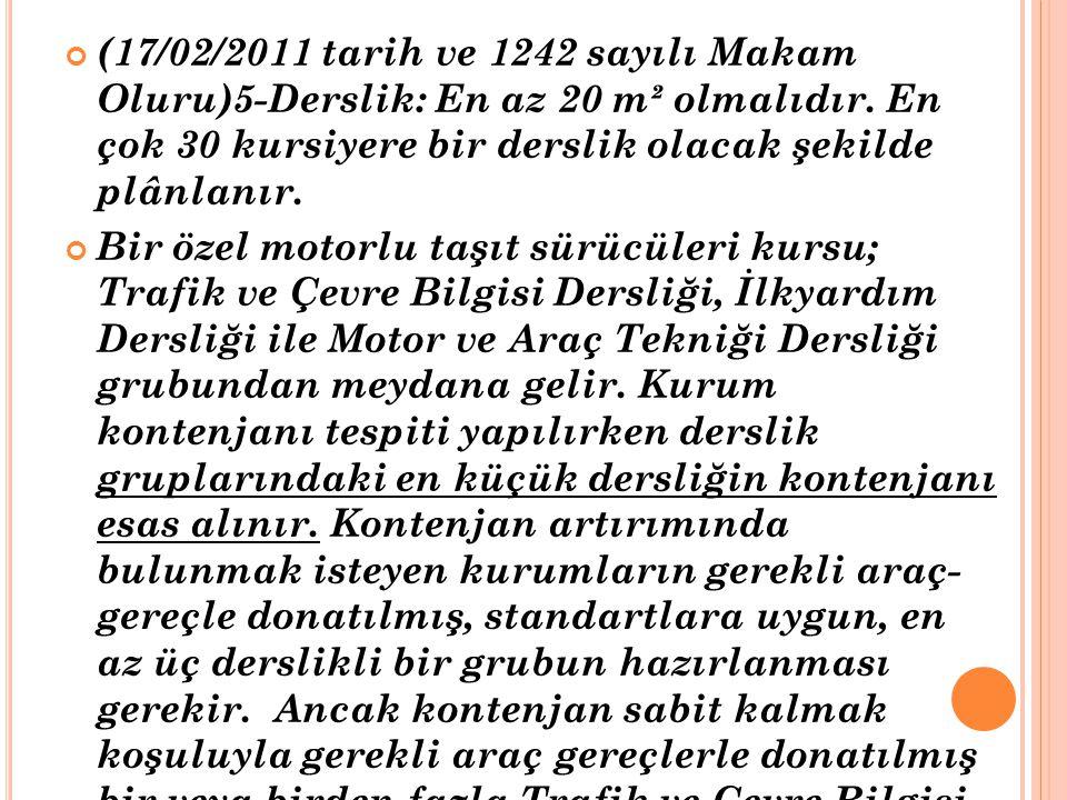 (17/02/2011 tarih ve 1242 sayılı Makam Oluru)5-Derslik: En az 20 m² olmalıdır. En çok 30 kursiyere bir derslik olacak şekilde plânlanır. Bir özel moto