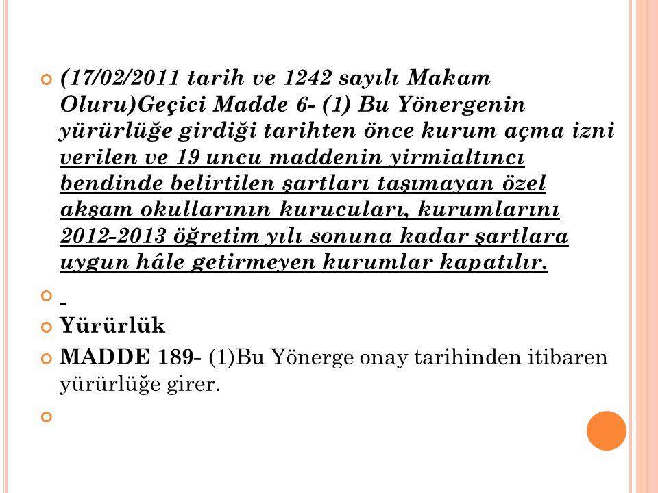 (17/02/2011 tarih ve 1242 sayılı Makam Oluru)Geçici Madde 6- (1) Bu Yönergenin yürürlüğe girdiği tarihten önce kurum açma izni verilen ve 19 uncu madd