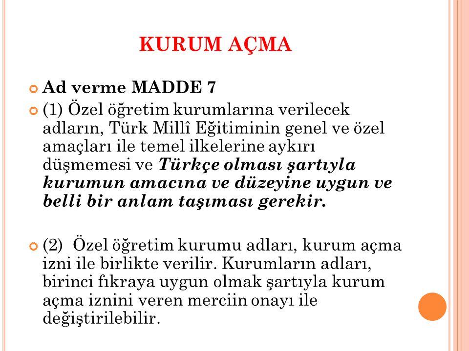 KURUM AÇMA Ad verme MADDE 7 (1) Özel öğretim kurumlarına verilecek adların, Türk Millî Eğitiminin genel ve özel amaçları ile temel ilkelerine aykırı d