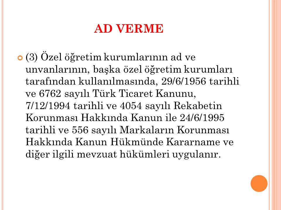 AD VERME (3) Özel öğretim kurumlarının ad ve unvanlarının, başka özel öğretim kurumları tarafından kullanılmasında, 29/6/1956 tarihli ve 6762 sayılı T