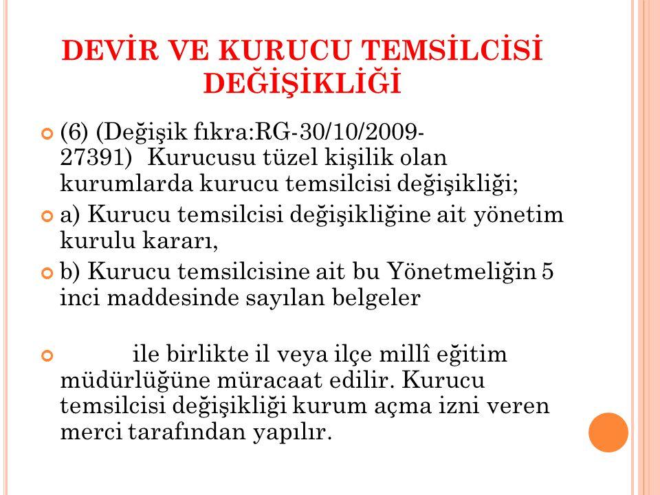 DEVİR VE KURUCU TEMSİLCİSİ DEĞİŞİKLİĞİ (6) (Değişik fıkra:RG-30/10/2009- 27391) Kurucusu tüzel kişilik olan kurumlarda kurucu temsilcisi değişikliği;