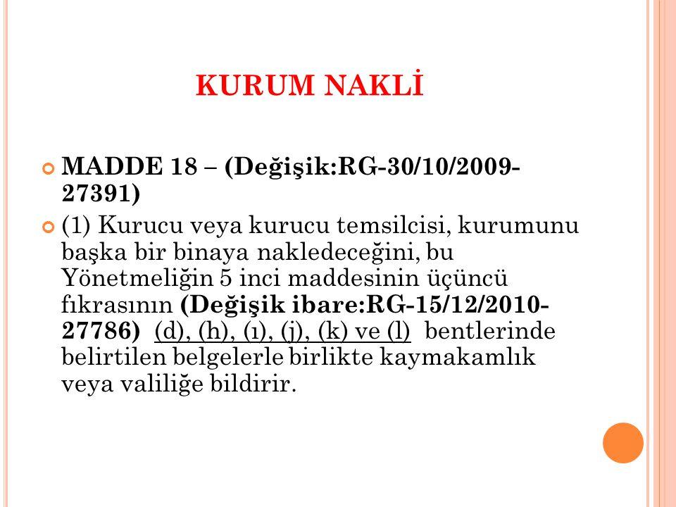 KURUM NAKLİ MADDE 18 – (Değişik:RG-30/10/2009- 27391) (1) Kurucu veya kurucu temsilcisi, kurumunu başka bir binaya nakledeceğini, bu Yönetmeliğin 5 in