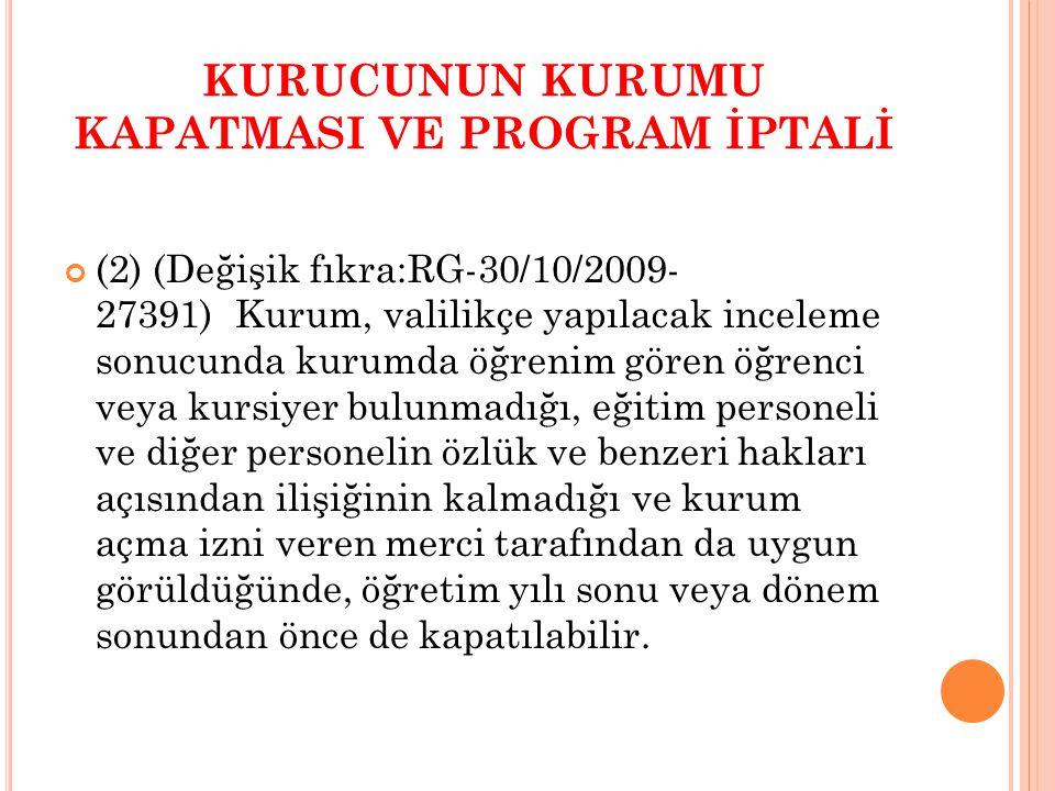 KURUCUNUN KURUMU KAPATMASI VE PROGRAM İPTALİ (2) (Değişik fıkra:RG-30/10/2009- 27391) Kurum, valilikçe yapılacak inceleme sonucunda kurumda öğrenim gö