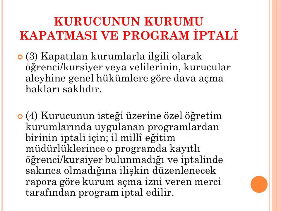 KURUCUNUN KURUMU KAPATMASI VE PROGRAM İPTALİ (3) Kapatılan kurumlarla ilgili olarak öğrenci/kursiyer veya velilerinin, kurucular aleyhine genel hüküml